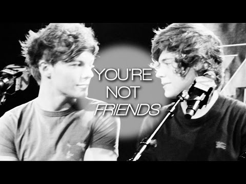 Harry & Louis || You're Not Friends