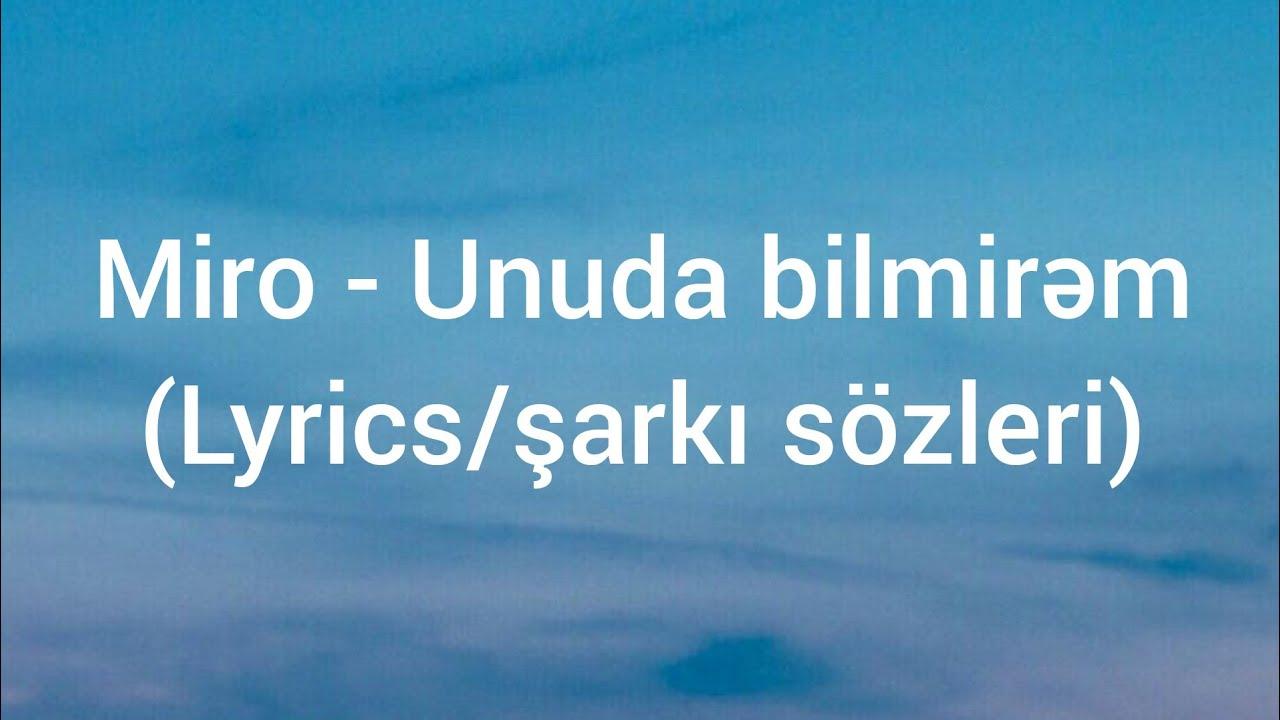 Miro - Unuda bilmirəm (Lyrics/şarkı sözleri)
