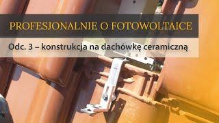 Profesjonalnie o fotowoltaice odc. 3 – konstrukcja na dachówkę ceramiczną