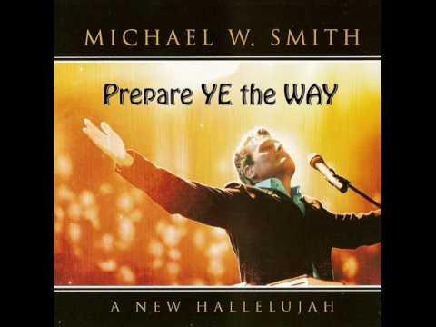 Michael W. Smith - Prepare ye the Way