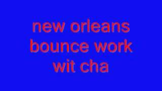 new orleans bounce work wit cha
