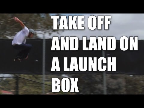 Chris Haffey : How to take off and land on a launch box