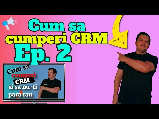 Cum sa cumperi CRM și să nu-ți pară rău Ep. 2