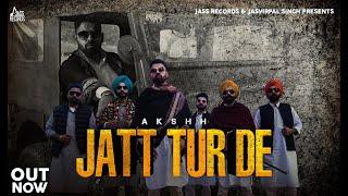 Jatt Tur De | (Full Song) | Akshh | New Punjabi Songs 2021 | Punjabi Songs 2021 | Jass Records