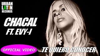 Смотреть клип El Chacal Ft. Evy-I - Te Quiero Conocer