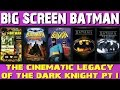 Big Screen Batman: A History of Batman in Movies - part I