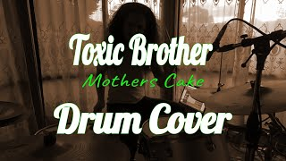 Mothers Cake - Toxic Brother (Drum Cover)