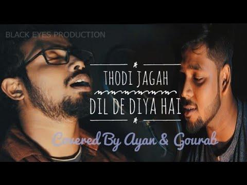 thodi-jagah-(marjaawaan)-&-dil-de-diya-hai-(-masti-)-cover-||-ayan-||-gourab-||