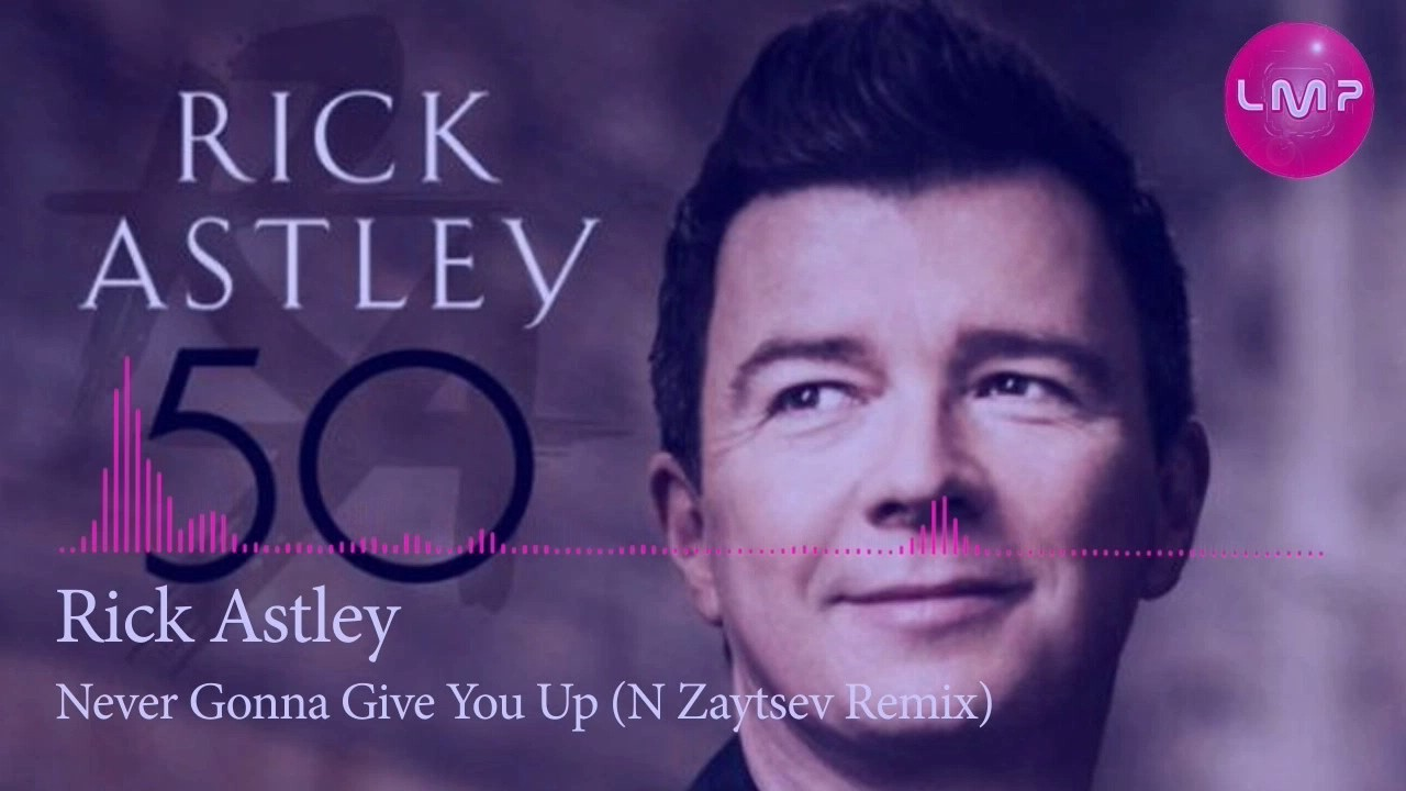 Rick Astley - Never Gonna Give You Up (Н Зайцев REMIX) LMP ... - photo #17