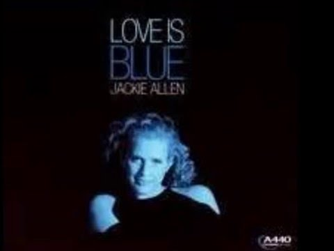 ''Love Is Blue''  By Jackie Allen