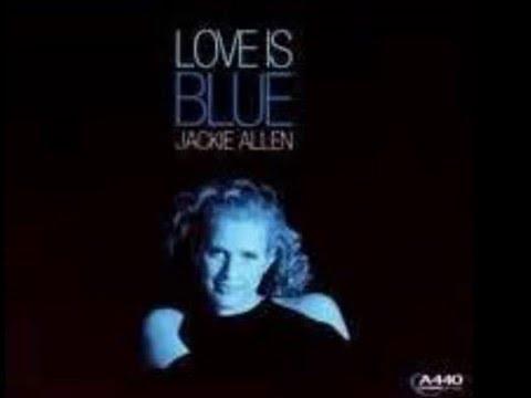 ''Love Is Blue''  By Jackie Allen