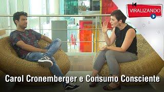 Viralizando conversa sobre consumo consciente com Carol Cronemberger