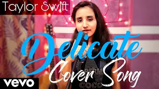 Delicate | Taylor Swift | Cover Song | Manya Pathak.