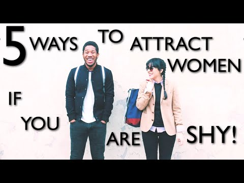 5 Ways To Attract Women If You Are Shy - How To Get The Girl You Like If Youre A Shy Guy!