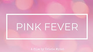 Pink Fever | A Short Film by Tricia Mpisi