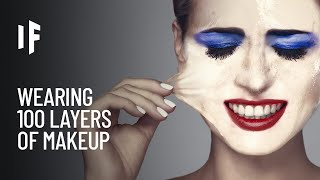 What If You Wore 100 Layers of Makeup?