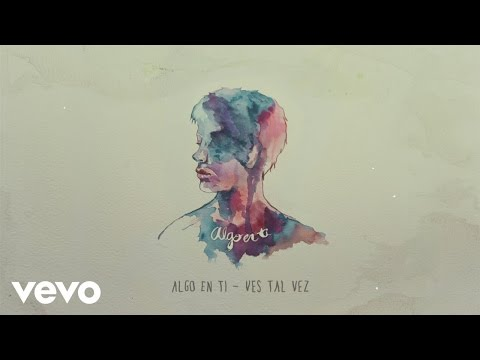 Ves Tal Vez - Algo En Ti (Lyric Video)