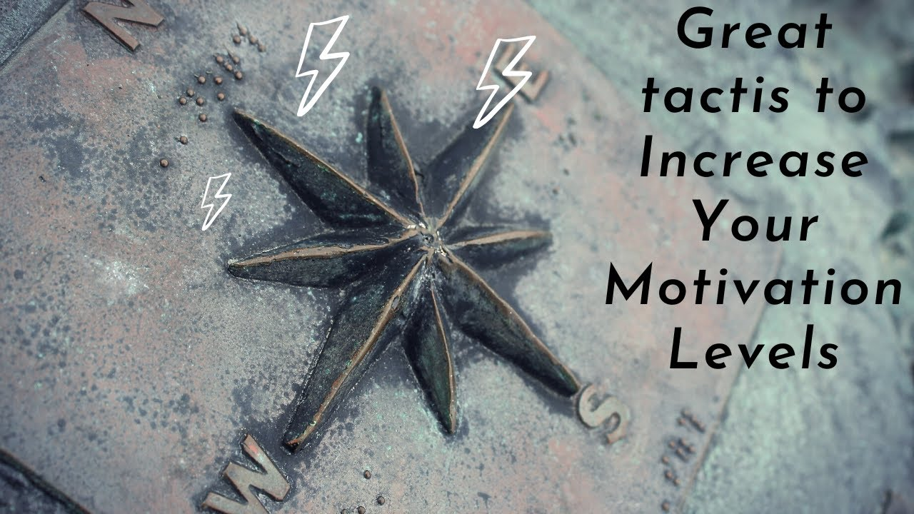 Best Motivation Power - #4 Great Tactis to Increase Your Motivation Levels