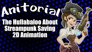 Anitorial - The Hullabaloo About Steampunk Saving 2D Animation