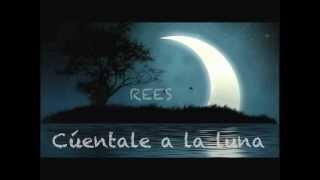 Cuentale a la luna- Rees