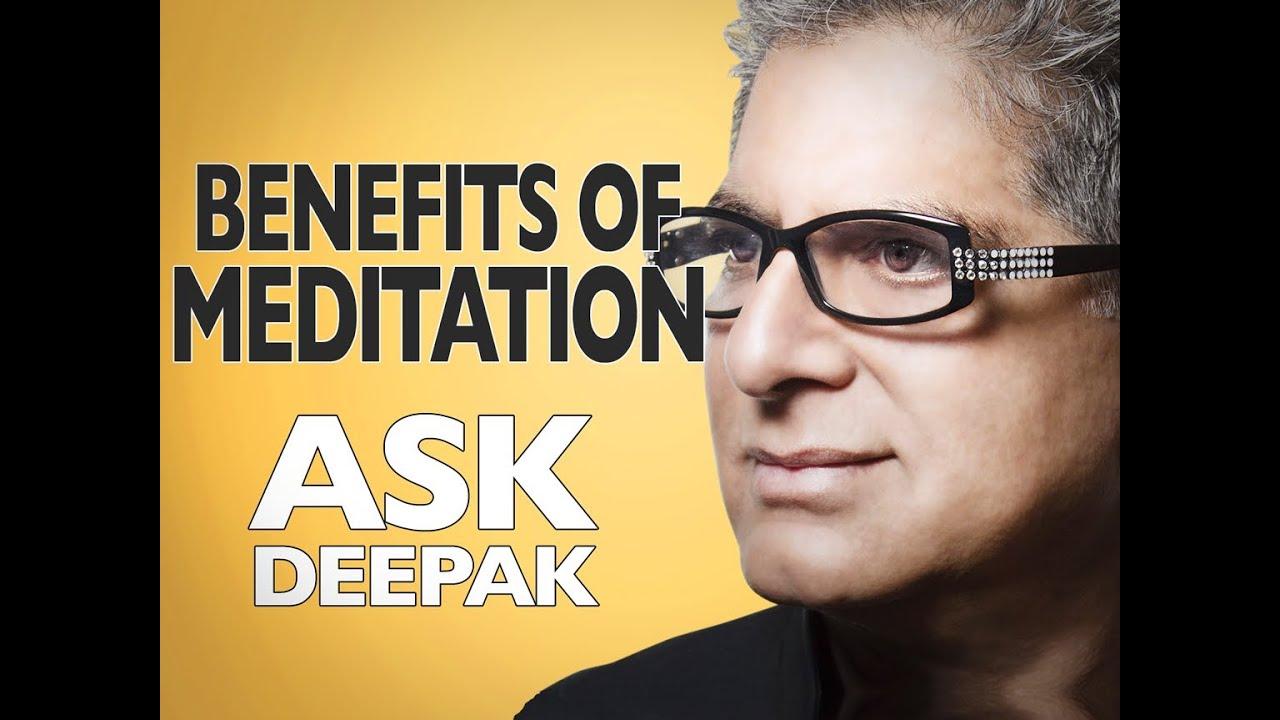 MEDITATION: What is it and what are its benefits? ASK DEEPAK CHOPRA!