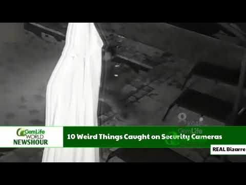 GemLife World News ( Real Bizzare, 10 Weird Things Caught on Security Cameras  )