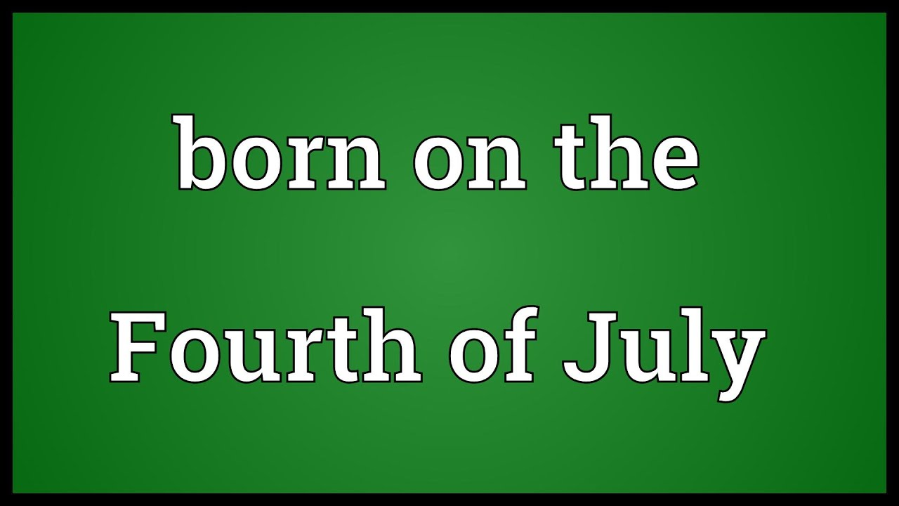 Born on the fourth of july meaning youtube for What does 4th of july mean