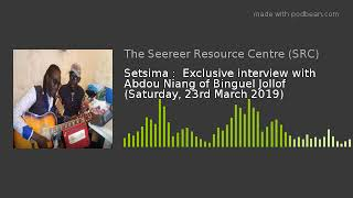 Setsima :  Interview with Abdou Niang of Binguel Jollof (23rd March 2019)