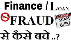 Be wary of Fake Loan & Finance companies they will cheat you only.