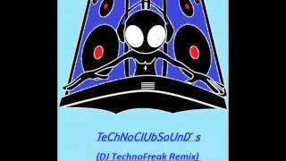 Techno Clubsound´s BY DJ TechnoFreak (DJ TechnoFreak Remix) vol.1