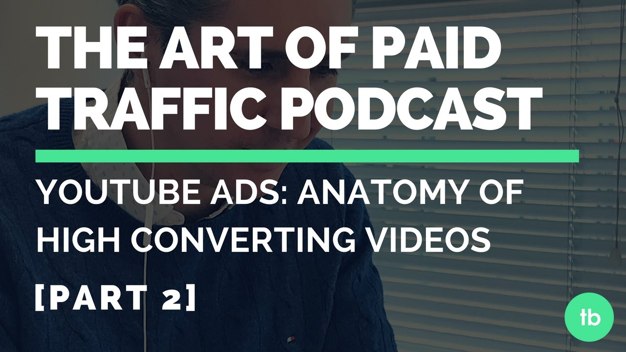 The Art of Paid Traffic Podcast | YouTube Ads: Anatomy of High ...