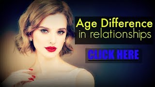 ✤Age Difference✤ In Relationships - KNOW THIS!