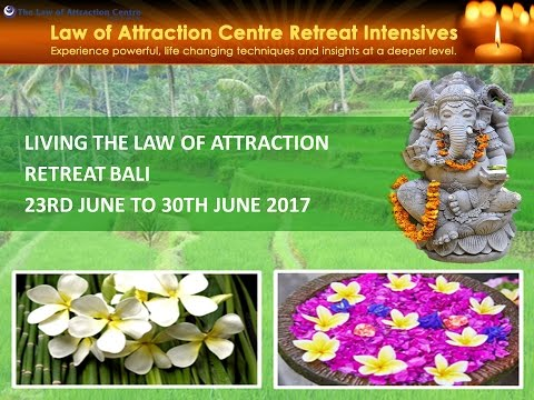 Living the Law of Attraction Retreat Bali, 23rd June – 30th June 2017