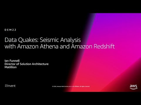 AWS re:Invent 2018: Data Quakes: Seismic Analysis with Athena and Amazon Redshift (DEM22)