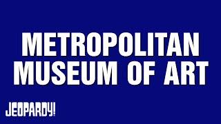 The Metropolitan Museum Of Art, NY | JEOPARDY!