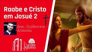 Raabe e Cristo em Josué 2 | Sem. Guilherme Almeida