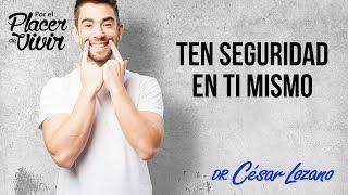 """""""Cinco pasos para tener seguridad en ti mismo"""" Por el Placer de Vivir con el Dr. César Lozano"""