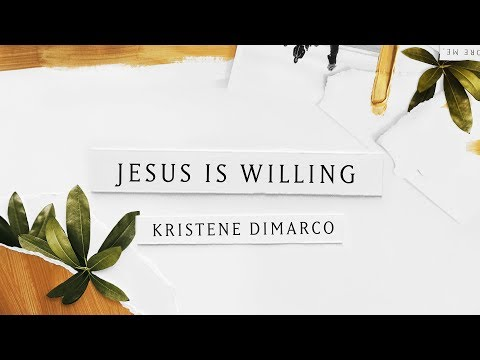 Jesus is Willing feat. Tasha Cobbs (Lyric Video) - Kristene DiMarco | Where His Light Was