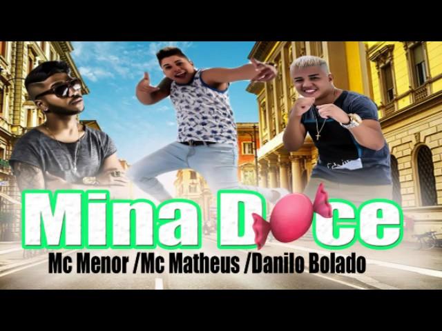 MC MENOR /MC MATHEUS / DANILO BOLADO MINHA DOCE (DJ BOLADINHO)
