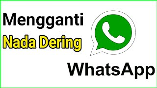 Cara Mengganti Nada Dering Whatsapp Nada Dering Whatsapp