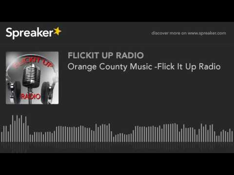 Orange County Music -Flick It Up Radio (made with Spreaker)