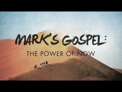 Mark's Gospel : The Power of Now