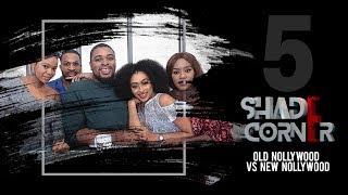 Shade Corner 2- Old Nollywood Vs New Nollywood (Ep 5)