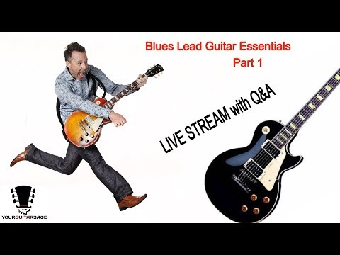 Blues Lead Guitar Essentials - Part 1 (Live Lesson   Q&A)