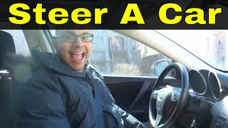 How To Steer A Car Like A Pro-Driving Lesson
