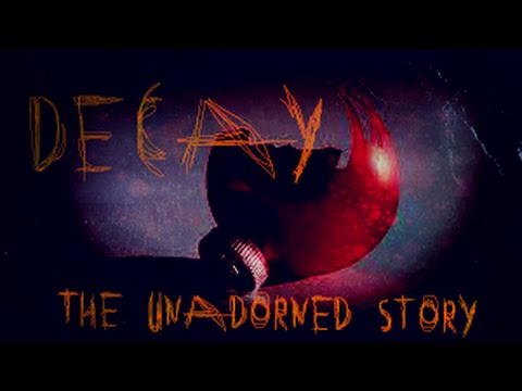 """""""Decay"""" The Unadorned story 