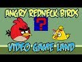 """Angry """"Redneck"""" Birds: 8 Video Game Land"""
