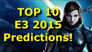 TOP 10 E3 2015 Predictions!