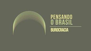 Pensando o Brasil - Burocracia