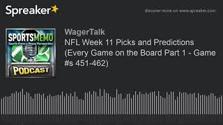 NFL Week 11 Picks and Predictions (Every Game on the Board Part 1 - Game #s 451-462)